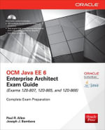OCM Java EE 6 Enterprise Architect Exam Guide (Exams 1Z0-807, 1Z0-865 & 1Z0-866) : Oracle Press - Paul R. Allen