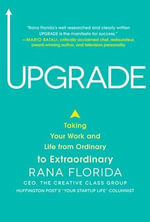 Upgrade : Taking Your Work and Life from Ordinary to Extraordinary - Rana Florida