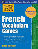 Practice Makes Perfect French Vocabulary Games - Eliane Kurbegov