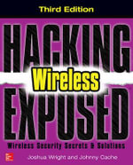 Hacking Exposed Wireless : Wireless Security Secrets and Solutions : 3rd Edition - Joshua Wright