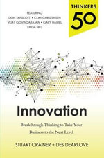 Thinkers 50 Innovation : Breakthrough Thinking to Take Your Business to the Next Level - Stuart Crainer