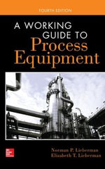 A Working Guide to Process Equipment - Norman P. Lieberman
