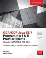 OCA/OCP Java SE 7 Programmer I & II Practice Exams (Exams 1Z0-803 & 1Z0-804) - Bert Bates