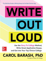 Write Out Loud : Use the Story To College Method, Write Great Application Essays, and Get into Your Top Choice College - Carol Barash