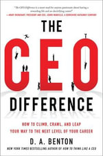 The CEO Difference : How to Climb, Crawl, and Leap Your Way to the Next Level of Your Career - D. A. Benton