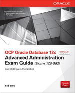 OCP Oracle Database 12C Advanced Administration Exam Guide (Exam 1Z0-063) : Oracle Press - Bob Bryla