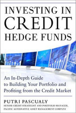 Investing in Credit Hedge Funds : An In-depth Guide to Building Your Portfolio and Profiting from the Credit Market - Putri Pascualy