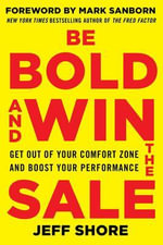 Be Bold and Win the Sale : Get out of Your Comfort Zone and Boost Your Performance - Jeff Shore