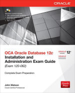 OCA Oracle Database 12c Installation and Administration Exam Guide (Exam 1Z0-062) - John Watson