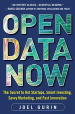 Open Data Now : The Secret to Hot Startups, Smart Investing, Savvy Marketing, and Fast Innovation - Joel Gurin