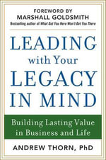 Leading with Your Legacy in Mind : Building Lasting Value in Business and Life - Andrew Thorn