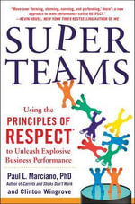 Super Teams : Using the Principles of RESPECT to Unleash Explosive Business Performance - Paul L. Marciano