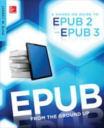 EPUB from the Ground Up : A Hands-on Guide to EPUB 2 and EPUB 3 - Jarrett Buse