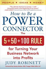 How to be a Power Connector : The 5+50+100 Rule for Turning Your Business Network into Profits - Judy Robinett