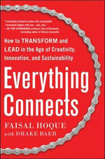 Everything Connects : How to Transform and Lead in the Age of Creativity, Innovation and Sustainability - Faisal Hoque