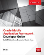 Oracle Mobile Application Framework Developer Guide : Build Multiplatform Enterprise Mobile Apps - Luc Bors