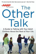 The Other Talk : A Guide to Talking with Your Adult Children About the Rest of Your Life - Tim Prosch
