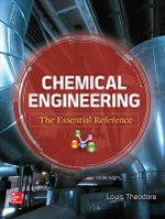 Chemical Engineering The Essential Reference : Materials, Manufacturing and Engineering - Louis Theodore