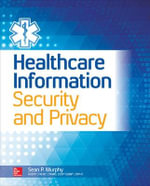 Healthcare Information Security and Privacy : All-In-One Series - Sean P. Murphy