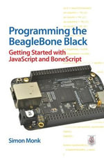 Programming the BeagleBone Black : Getting Started with JavaScript and BoneScript - Simon Monk