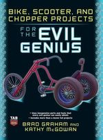 Bike Scooter & Chopper Projects for the Evil Genius : Evil Genius - Brad Graham