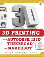 3D Printing with Autodesk 123d, Tinkercad, and Makerbot - Lydia Sloan Cline