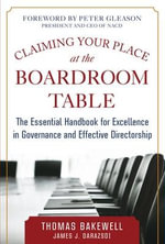 Claiming Your Place at the Boardroom Table : the Essential Handbook for Excellence in Governance and Effective Directorship - Thomas Bakewell