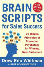 Brainscripts for Sales Success : 21 Hidden Principles of Consumer Psychology for Winning New Customers - Drew Eric Whitman
