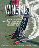 Winging it : Oracle Team USA's Incredible Comeback to Defend the America's Cup - Diane Swintal