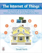 The Internet of Things : Do-it-Yourself at Home Projects for Arduino, Raspberry Pi and Beaglebone Black - Donald Norris