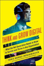 Think and Grow Digital : What the Net Generation Needs to Know to Survive and Thrive in Any Organization - Joris Merks-Benjaminsen