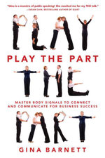 Play the Part : Master Body Signals to Connect and Communicate for Business Success - Gina Barnett
