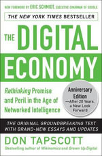 The Digital Economy Anniversary Edition : Rethinking Promise and Peril in the Age of Networked Intelligence - Don Tapscott