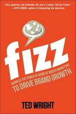 Fizz : Harness the Power of Word of Mouth Marketing to Drive Brand Growth - Ted Wright