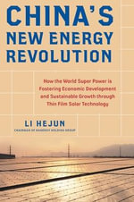 China's New Energy Revolution : How the World Super Power is Fostering Economic Development and Sustainable Growth Through Thin-Film Solar Technology - Li Hejun