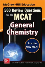 McGraw-Hill Education 500 Review Questions for the MCAT : General Chemistry - John T. Moore