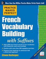 Practice Makes Perfect French Vocabulary Building with Suffixes and Prefixes : (Beginner to Intermediate Level) 200 Exercises + Flashcard App - Eliane Kurbegov