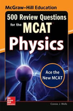 McGraw-Hill Education 500 Review Questions for the MCAT : Physics : 500 Review Questions - Connie Wells