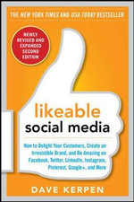 Likeable Social Media : How to Delight Your Customers, Create an Irresistible Brand, and be Amazing on Facebook, Twitter, Linkedin, Instagram, Pinterest, Google+, and More - Dave Kerpen