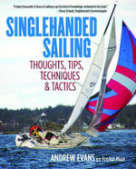 Singlehanded Sailing : Thoughts, Tips, Techniques & Tactics - Andrew Evans