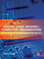 Digital Logic Design and Computer Organization With Computer Architecture for Security : With Computer Architecture for Security - Nikrouz Faroughi