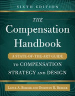 The Compensation Handbook, Sixth Edition : A State-Of-The-Art Guide to Compensation Strategy and Design : 6th Edition - Lance Berger