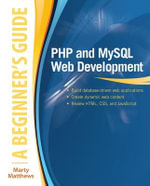 PHP and MySQL Web Development : A Beginner's Guide - Marty Matthews