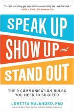 Speak Up, Show Up, and Stand Out : The 9 Communication Rules You Need to Succeed - Loretta Malandro