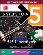 5 Steps to a 5 AP Chemistry 2015 : 5 Steps to a 5 on the Advanced Placement Examinations - John T. Moore