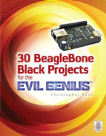 30 BeagleBone Black Projects for the Evil Genius : Evil Genius - Christopher Rush