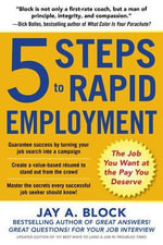 5 Steps to Rapid Employment : The Job You Want at the Pay You Deserve - Jay A. Block