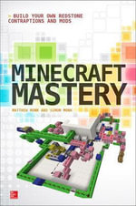 Minecraft Mastery : Build Your Own Redstone Contraptions and Mods - Matthew Monk