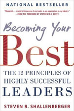 Becoming Your Best : The 12 Principles of Highly Successful Leaders - Steve Shallenberger