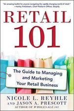Retail 101 : The Guide to Managing and Marketing Your Retail Business - Nicole Reyhle